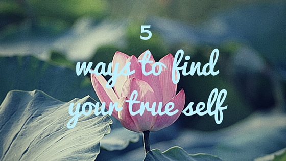 5 ways to find your true self